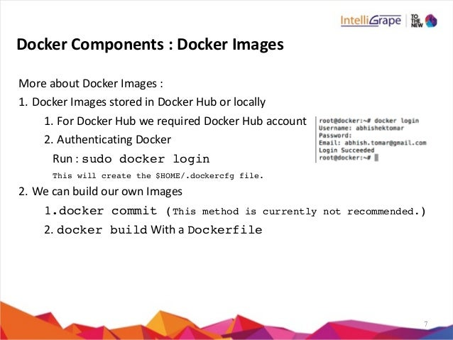 7 Docker  Components  :  Docker  Images   More  about  Docker  Images  :   1. Docker  Images  stor...