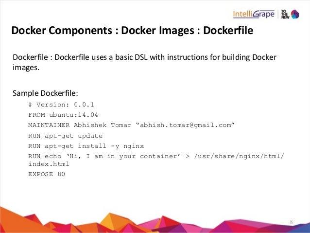 8 Docker  Components  :  Docker  Images  :  Dockerfile Dockerfile  :  Dockerfile  uses  a  basic  ...