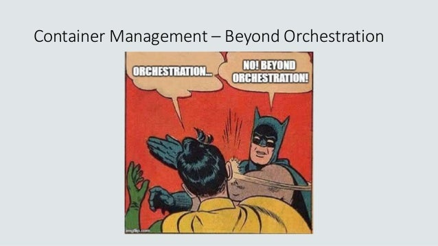 Container Management – Beyond Orchestration