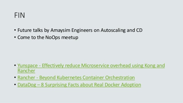 FIN • Future talks by Amaysim Engineers on Autoscaling and CD • Come to the NoOps meetup • Yunspace - Effectively reduce M...