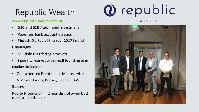 Republic Wealth www.republicwealth.com.au • B2C and B2B Automated Investment • Paperless bank account creation • Fintech S...