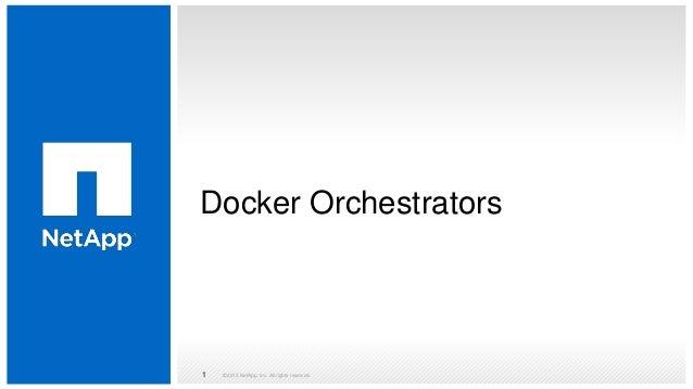 Docker Orchestrators © 2015 NetApp, Inc. All rights reserved.1