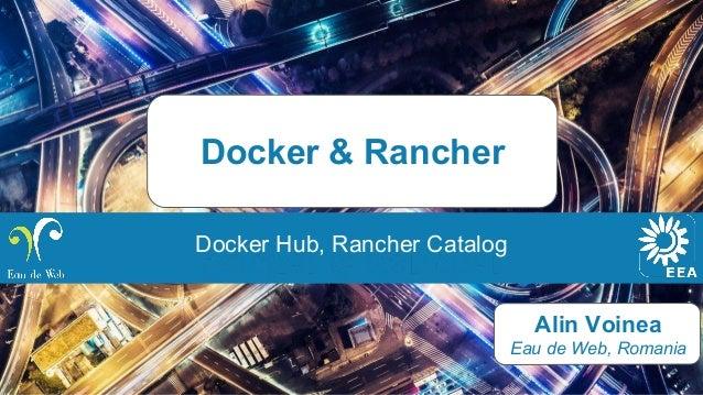 Alin Voinea Eau de Web, Romania Docker & Rancher Docker Hub, Rancher Catalog