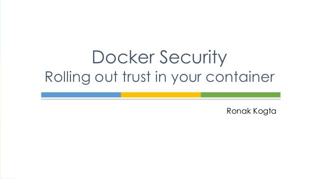 Ronak Kogta Docker Security Rolling out trust in your container