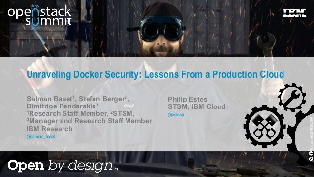 Unraveling Docker Security: Lessons From a Production Cloud Salman Baset1, Stefan Berger2, Dimitrios Pendarakis3 1Research...