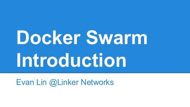 Docker Swarm Introduction Evan Lin @Linker Networks