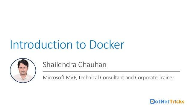 For Docker Online Training : +91-999 123 502 Introduction to Docker Shailendra Chauhan Microsoft MVP, Technical Consultant...