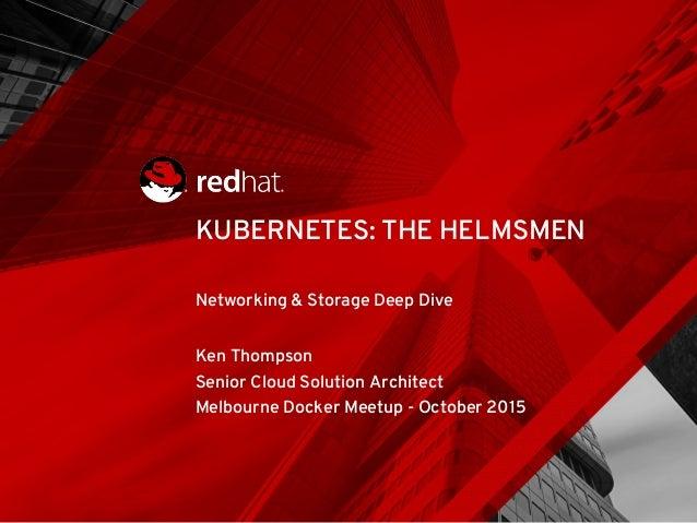 Networking & Storage Deep Dive Ken Thompson Senior Cloud Solution Architect Melbourne Docker Meetup - October 2015 KUBERNE...