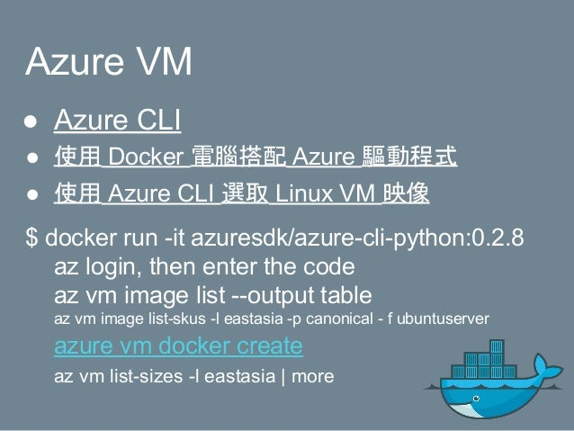 "Machine Create ● Azure VM Size ● docker-machine create -d azure --azure-subscription-id=""XXXXX"" --azure-location=""southeas..."