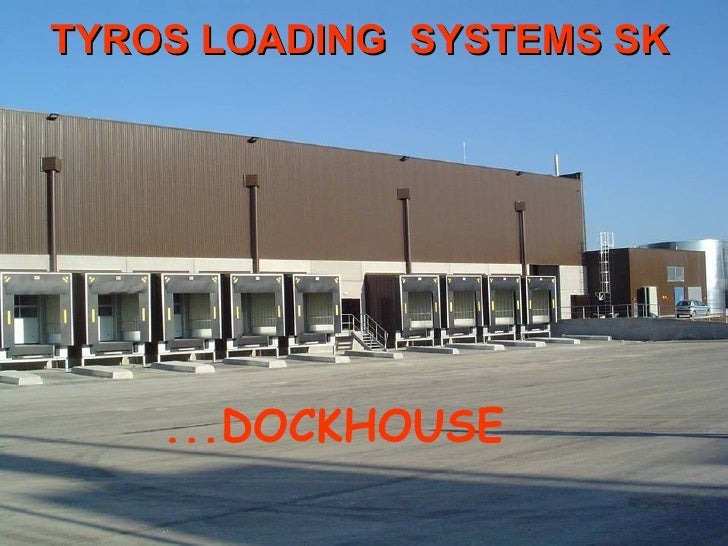 ... DOCKHOUSE TYROS  LOADING  SYSTEMS  SK