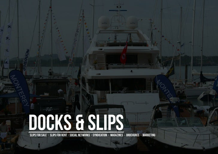 Docks & SlipsSlips for sale - slips for rent - social networks - syndication - magazines - brochures - marketing