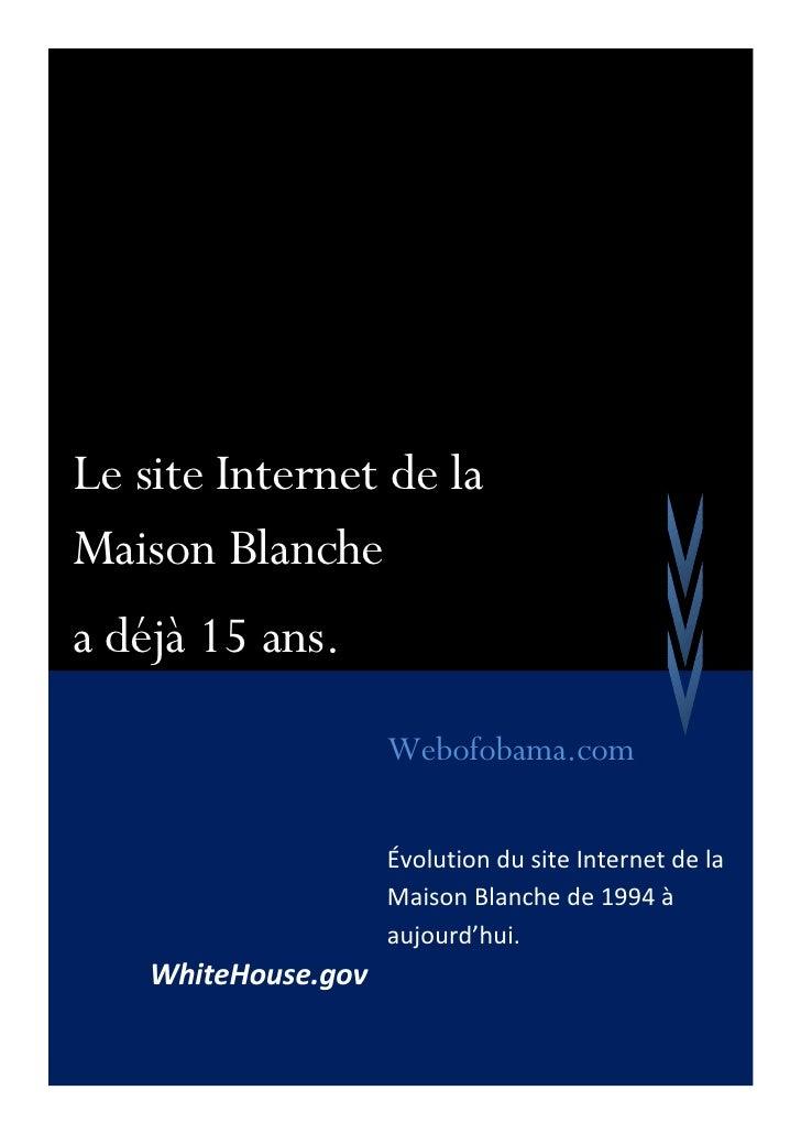 Le site Internet de la Maison Blanche a déjà 15 ans.                      Webofobama.com                       Évolution d...