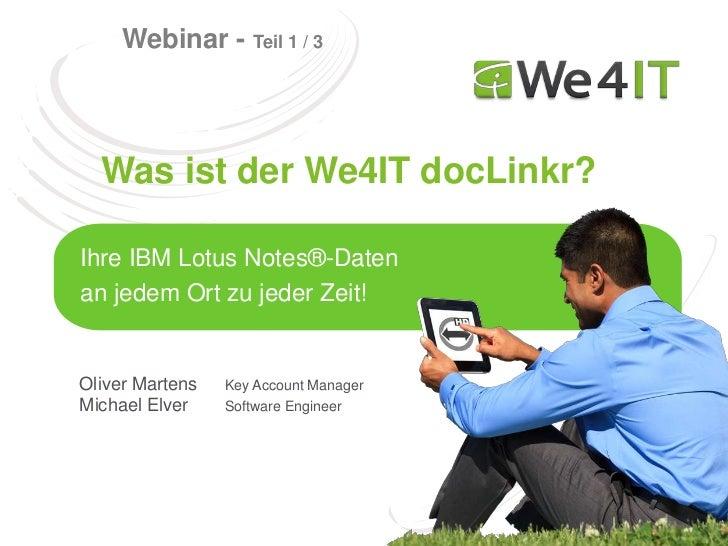 Webinar - Teil 1 / 3  Was ist der We4IT docLinkr?Ihre IBM Lotus Notes®-Datenan jedem Ort zu jeder Zeit!Oliver Martens   Ke...
