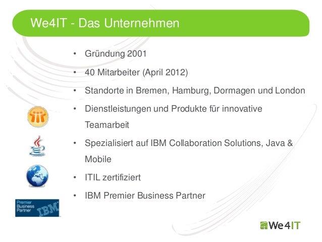 We4IT - Das Unternehmen        • Gründung 2001        • 40 Mitarbeiter (April 2012)        • Standorte in Bremen, Hamburg,...