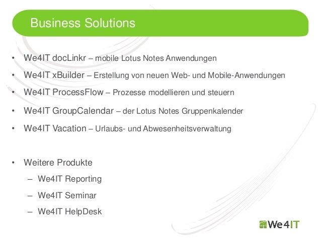 Business Solutions• We4IT docLinkr – mobile Lotus Notes Anwendungen• We4IT xBuilder – Erstellung von neuen Web- und Mobile...
