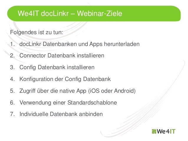 We4IT docLinkr – Webinar-ZieleFolgendes ist zu tun:1. docLinkr Datenbanken und Apps herunterladen2. Connector Datenbank in...