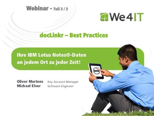 Webinar - Teil 3 / 3            docLinkr – Best PracticesIhre IBM Lotus Notes®-Datenan jedem Ort zu jeder Zeit!Oliver Mart...