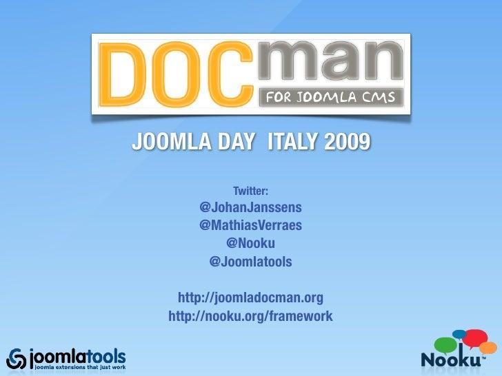 DOCman JOOMLA DAY ITALY 2009              Twitter:        @JohanJanssens        @MathiasVerraes           @Nooku         @...