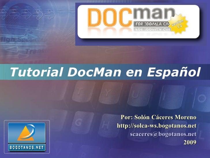 Tutorial DocMan en Español                  Por: Solón Cáceres Moreno               http://solca-ws.bogotanos.net         ...