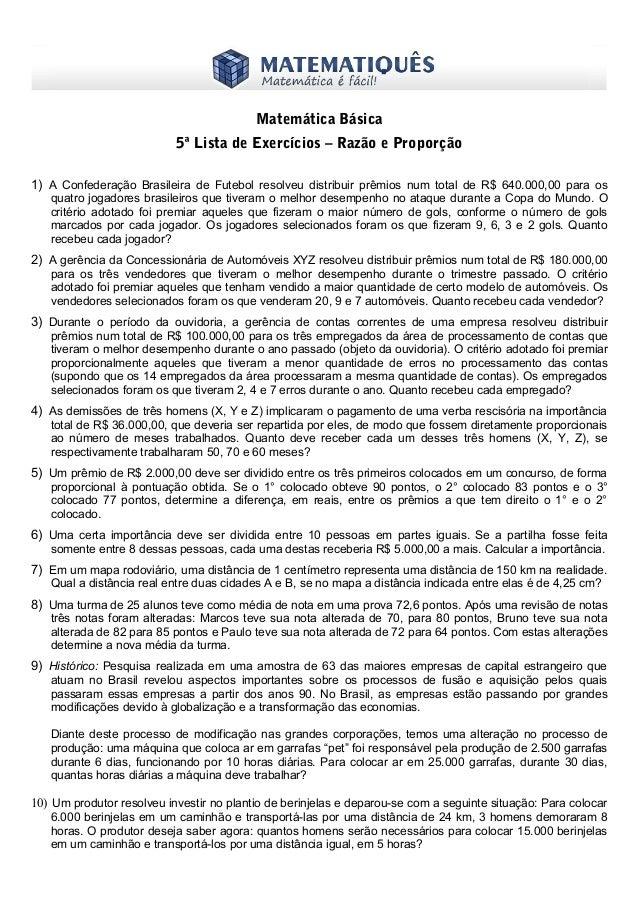 www.matematiques.com.br Matemática Básica 5ª Lista de Exercícios – Razão e Proporção 1) A Confederação Brasileira de Futeb...