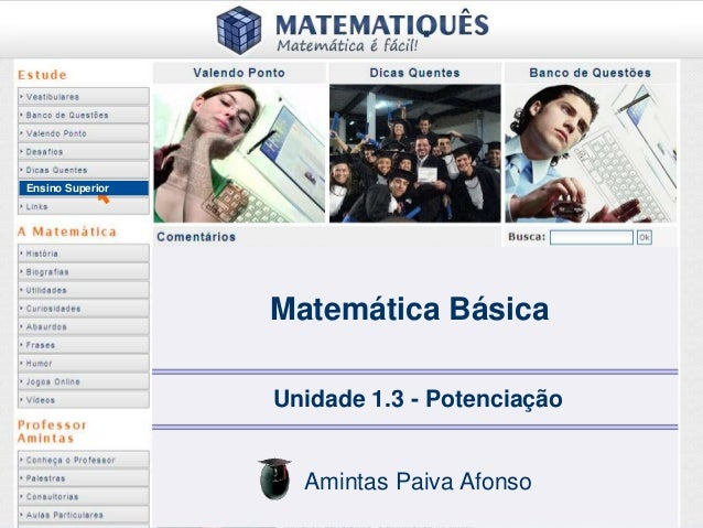 Ensino Superior  Matemática Básica  Unidade 1.3 - Potenciação  Amintas Paiva Afonso