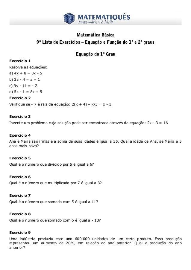 www.matematiques.com.br  Matemática Básica 9ª Lista de Exercícios – Equação e Função do 1º e 2º graus Equação do 1º Grau E...