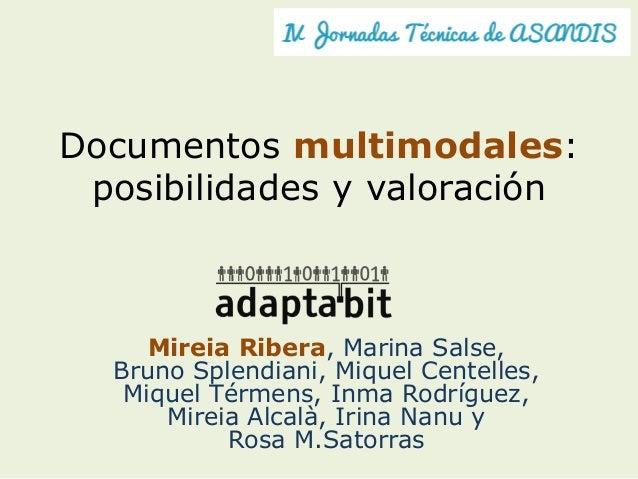 Documentos multimodales: posibilidades y valoración Mireia Ribera, Marina Salse, Bruno Splendiani, Miquel Centelles, Mique...