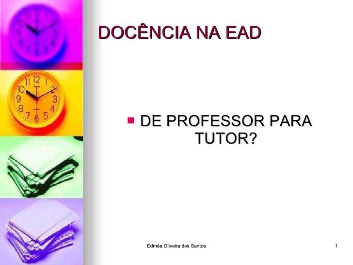 DOCÊNCIA NA EAD <ul><li>DE PROFESSOR PARA TUTOR? </li></ul>