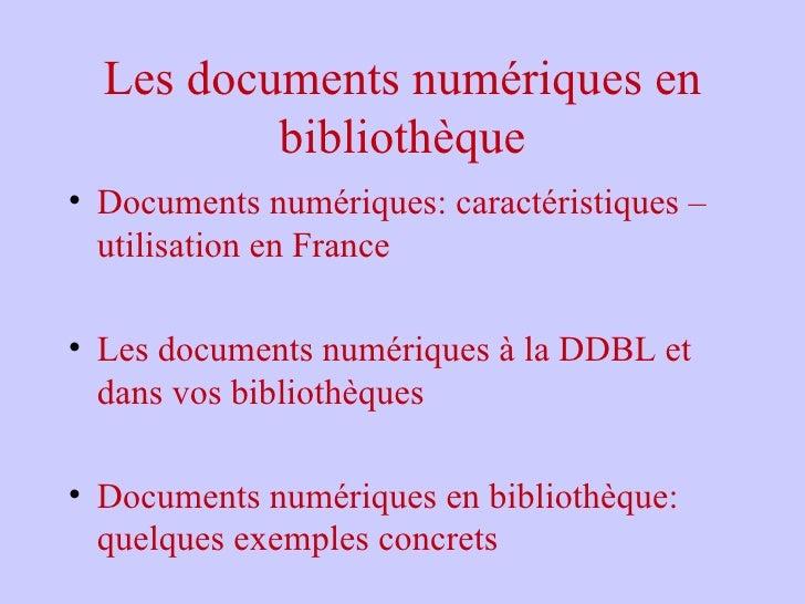 Les documents numériques en bibliothèque <ul><li>Documents numériques: caractéristiques – utilisation en France </li></ul>...