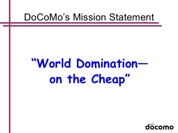 ntt docomo case study A study global market entry with the example of ntt docomo's jv with tata teleservices limited ntt docomo, inc is the world's leading mobile communications company docomo serves over 53.