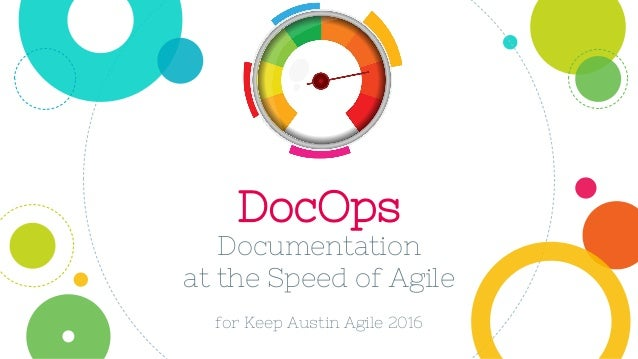 DocOps Documentation at the Speed of Agile for Keep Austin Agile 2016