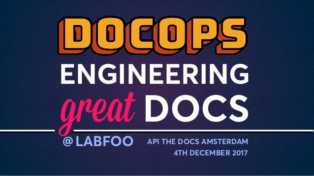 ENGINEERING DOCS API THE DOCS AMSTERDAM 4TH DECEMBER 2017 LABFOO@ great