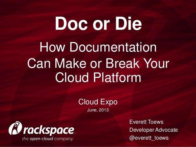 How DocumentationCan Make or Break YourCloud PlatformDoc or DieEverett ToewsDeveloper Advocate@everett_toewsCloud ExpoJune...