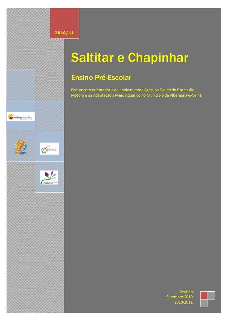 2010/11     Saltitar e Chapinhar     Ensino Pré-Escolar     Documento orientador e de apoio metodológico ao Ensino da Expr...