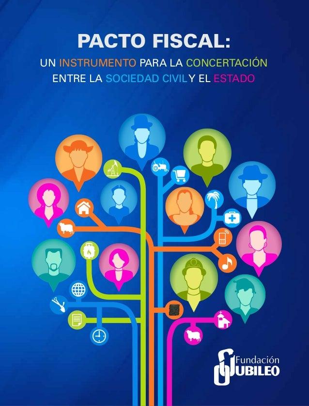 Pacto Fiscal: Un instrumento para la concertación entre la sociedad civily el Estado www.jubileobolivia.org.bo