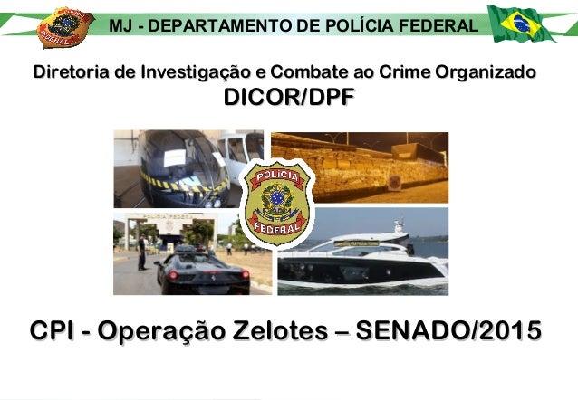 MJ - DEPARTAMENTO DE POLÍCIA FEDERAL Diretoria de Investigação e Combate ao Crime OrganizadoDiretoria de Investigação e Co...