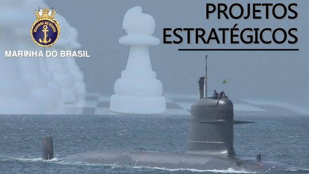 PROJETOS ESTRATÉGICOS MARINHA DO BRASIL