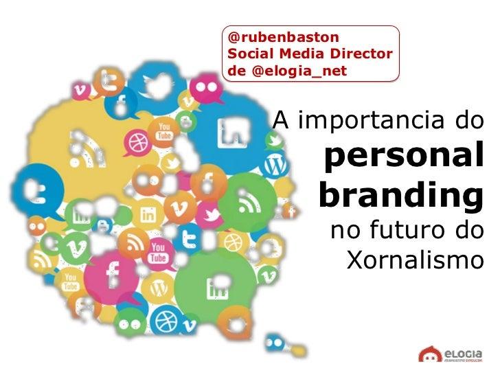@rubenbastonSocial Media Directorde @elogia_net     A importancia do           personal           branding             no ...
