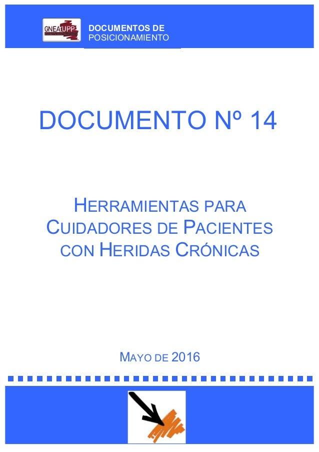DOCUMENTOS DE POSICIONAMIENTO DOCUMENTO Nº 14 HERRAMIENTAS PARA CUIDADORES DE PACIENTES CON HERIDAS CRÓNICAS MAYO DE 2016