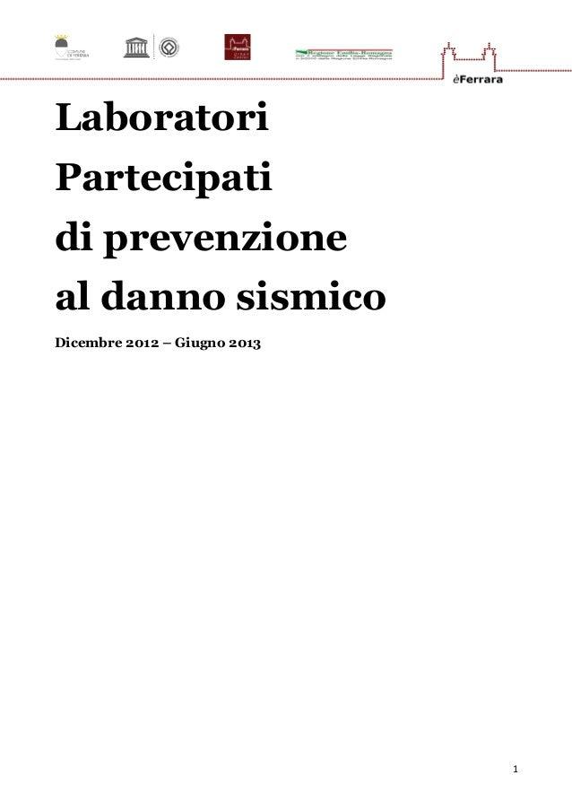 1 Laboratori Partecipati di prevenzione al danno sismico Dicembre 2012 – Giugno 2013