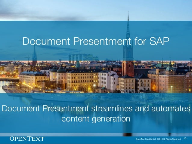OpenText Confidential. ©2016 All Rights Reserved. 13 Document Presentment streamlines and automates content generation Doc...