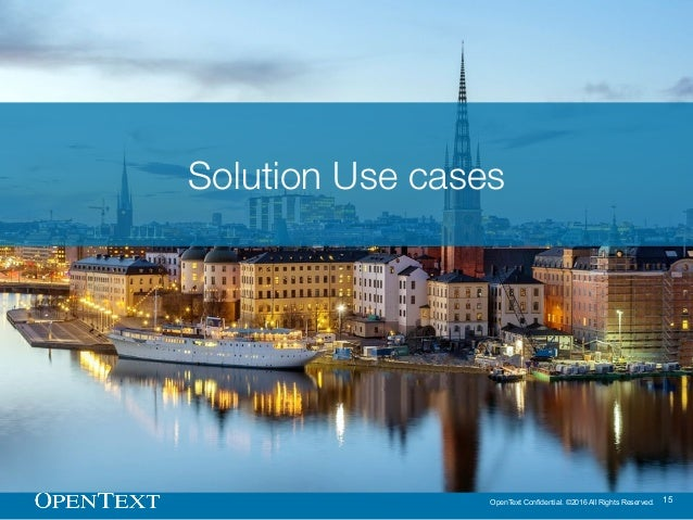 OpenText Confidential. ©2016 All Rights Reserved. 15 Solution Use cases