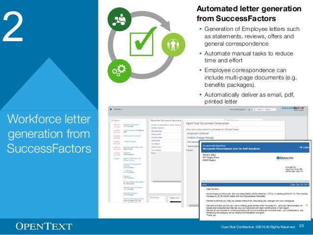 OpenText Confidential. ©2016 All Rights Reserved. 20 2 Workforce letter generation from SuccessFactors Automated letter ge...