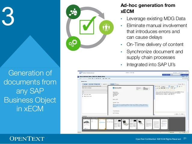 OpenText Confidential. ©2016 All Rights Reserved. 21 3 Generation of documents from any SAP Business Object in xECM Ad-hoc...