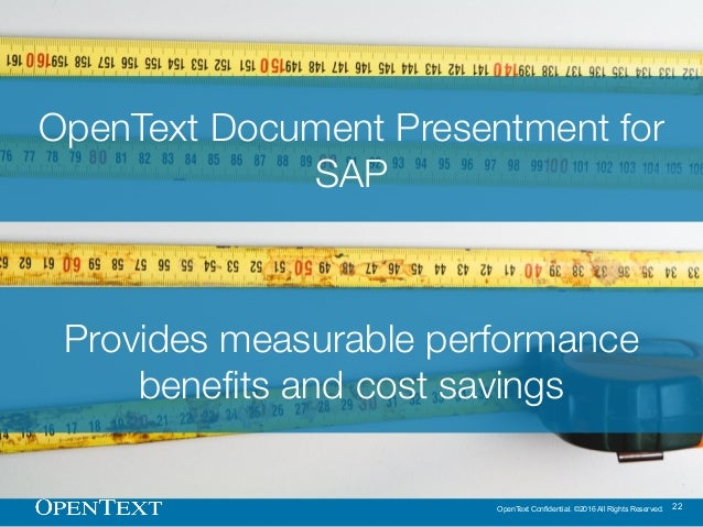 OpenText Confidential. ©2016 All Rights Reserved. 22 OpenText Document Presentment for SAP Provides measurable performance...