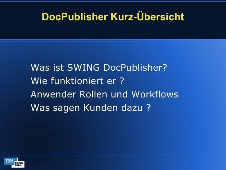 DocPublisher Kurz-Übersicht <ul><li>Was ist SWING DocPublisher?