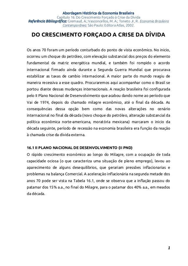 Abordagem Histórica da Economia Brasileira Capítulo 16: Do Crescimento Forçado à Crise da Dívida Referência Bibliográfica:...