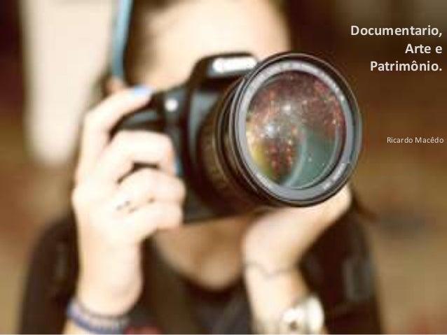 Documentario, Arte e Patrimônio. Ricardo Macêdo