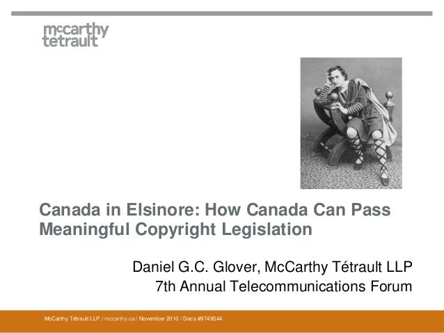 McCarthy Tétrault LLP / mccarthy.ca / November 2010 / Docs #9749544 Canada in Elsinore: How Canada Can Pass Meaningful Cop...