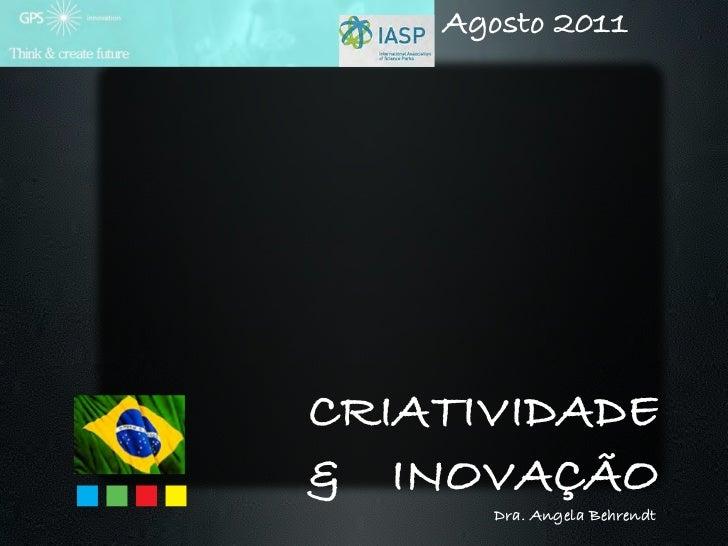 """Agosto 2011       CRIATIVIDADE       & INOVAÇÃO!""""#$%&(""""))$*+,&--            Dra. Angela Behrendt"""